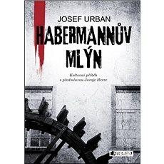 Habermannův mlýn: Kultovní příběh s předmluvou Juraje Herze - Kniha
