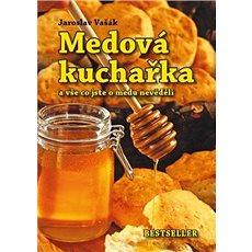 Medová kuchařka: a vše co jste o medu nevěděli - Kniha