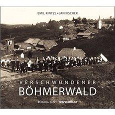 Verschwundener Böhmerwald - Kniha