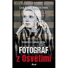 Fotograf z Osvětimi: Svědectví o zrůdnosti režimu - Kniha