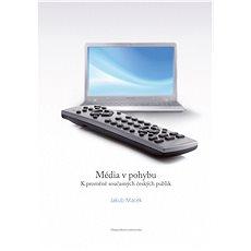 Média v pohybu: K proměně současných českých publik - Kniha