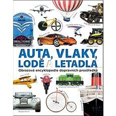 Auta, vlaky, lodě a letadla: Obrazová encyklopedie dopravních prostředků - Kniha