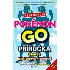 Pokémon GO Neoficiální příručka: Staň se mistrovským trenérem! - Kniha