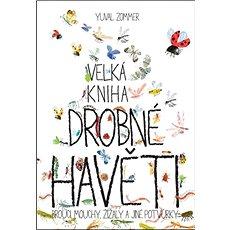 Velká kniha drobné havěti: Brouci, mouchy, žížaly a jiné potvůrky - Kniha