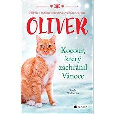 Oliver Kocour, který zachránil Vánoce: Příběh o malém kocourkovi s velkým srdcem - Kniha
