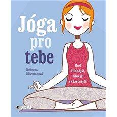 Jóga pro tebe: Buď klidnější, silnější a šťastnější! - Kniha