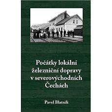 Počátky lokální železniční dopravy v severovýchodních Čechách - Kniha