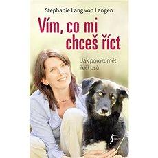Vím, co mi chceš říct: Jak porozumět řeči psů - Kniha