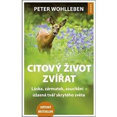 Citový život zvířat: Láska, zármutek, soucítění – úžasná tvář skrytého světa - Kniha