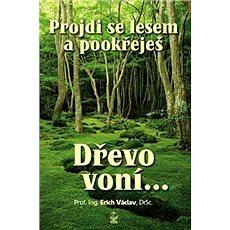 Projdi se lesem a pookřeješ: Dřevo voní... - Kniha