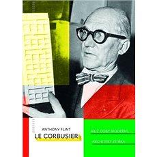 Le Corbusier Muž doby moderní, architekt zítřka - Kniha