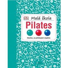 Malá škola pilates: Všechno, co potřebujeme k úspěchu - Kniha