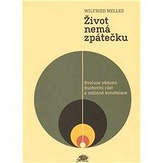 Život nemá zpátečku: Evoluce vědomí, duchovní růst a rodinné konstelace - Kniha