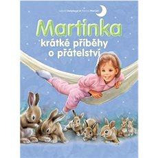 Martinka krátké příběhy o přátelství - Kniha