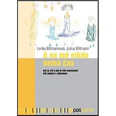 A na mě nikdo nemá čas: Jak se cítí a jak to vidí sourozenci lidí (nejen) s autismem - Kniha