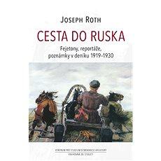 Cesta do Ruska: Fejetony, reportáže, poznámky v deníku 1919–1930 - Kniha
