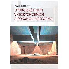 Liturgické hnutí v českých zemích a pokoncilní reformy - Kniha