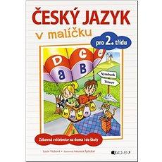 Český jazyk v malíčku pro 2. třídu: Zábavné cvičení na doma i do školy - Kniha