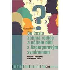 Co často zajímá rodiče a učitele dětí s Aspergerovým syndromem: Nebojujte s těmito dětmi, učte se s  - Kniha