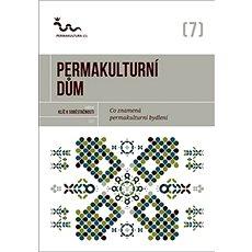 Permakulturní dům: Co znamená permakulturní bydlení? - Kniha
