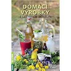 Domácí výrobky z léčivých rostlin - Kniha