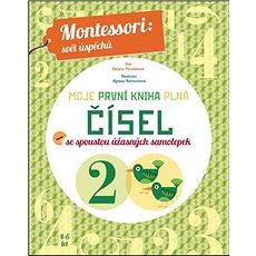 Moje první kniha plná čísel: Montessori: Svět úspěchů; Se spoustou úžasných samolepek - Kniha