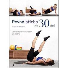 Pevné břicho za 30 dní: Jednoduchý tréninkový program pro všechny - Kniha