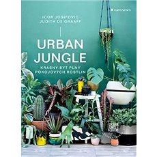 Urban Jungle: krásný byt plný pokojových rostlin - Kniha