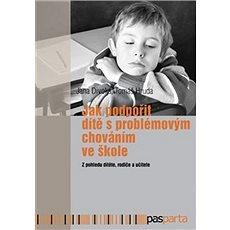 Jak podpořit dítě s problémovým chováním ve škole: Z pohledu dítěte, rodiče a učitele - Kniha
