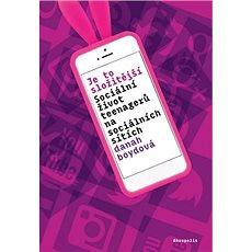 Je to složitější: Sociální život teenagerů na sociálních sítích - Kniha