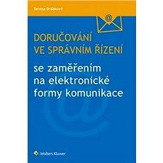 Doručování ve správním řízení: se zaměřením na elektronické formy komunikace - Kniha