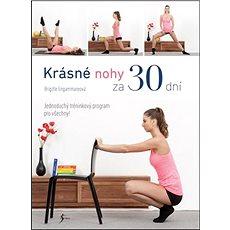 Krásné nohy za 30 dní: Jednoduchý tréninkový program pro všechny - Kniha