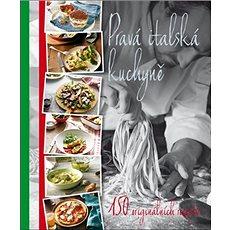 Pravá italská kuchyně: 150 originálních receptů - Kniha