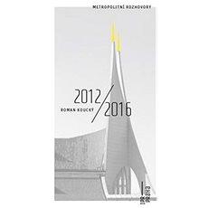 Roman Koucký 2012/2016: Metropolitní rozhovory - Kniha