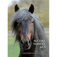Slezský norický kůň: Chov ve Slezsku a na Františkově Dvoře v Klokočově - Kniha