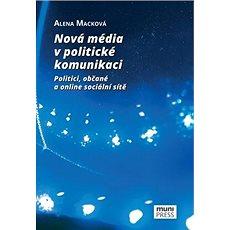 Nová média v politické komunikaci: Politici, občané a online sociální sítě - Kniha
