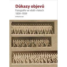 Důkazy objevů: Fotografie ve vědě v letech 1839–1939 - Kniha