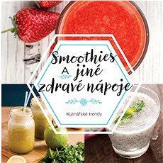 Smoothies a jiné zdravé nápoje - Kniha