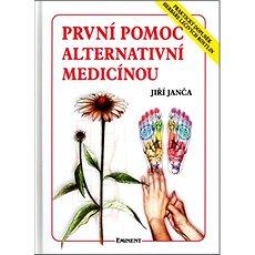 První pomoc alternativní medicínou: Praktický doplněk herbáře.. - Kniha