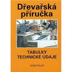 Dřevařská příručka: Tabulky, technické údaje - Kniha