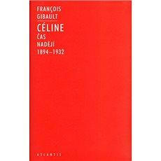 Céline I: 1894-1932 Čas nadějí - Kniha