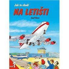 Jak to chodí na letišti: proč? - Kniha