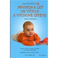 Prvních 6 let ve vývoji a výchově dítěte: Normy vývoje a vývojové milníky z pohledu psychologa. Zákl - Kniha