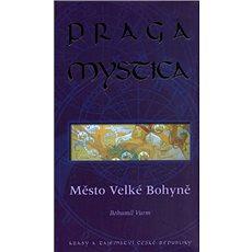 Praga Mystica  město Velké bohyně: Krásy a tajemství České Republiky - Kniha