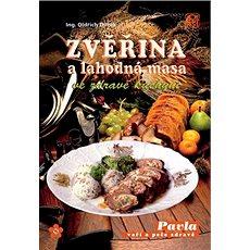 Zvěřina a lahodná masa: Ve zdravé kuchyni - Kniha