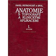 Anatomie s topografií a klinickými aplikacemi I.: Pohybové ústrojí - Kniha