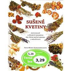 Sušené kvetiny: Jednoduché a pôsobivé dekorácie pre všetky ročné obdobia a príležitosti - Kniha