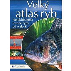 Velký atlas ryb: Nejoblíbenější lovené ryby od A do Z - Kniha