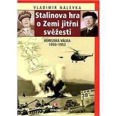 Stalinova hra o zemi jitřní svěžesti: Korejská válka 1950-1953 - Kniha