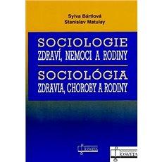 Sociologie zdraví, nemoci a rodiny Sociológia zdravia, choroby a rodiny - Kniha